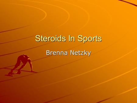 Steroids In Sports Brenna Netzky. Thesis Steroids should not be legalized in sports because of the health risks and the message that would send to society.