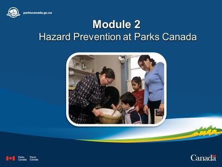 Module 2 Hazard Prevention at Parks Canada. Module Purpose The purpose of the federal OHS legislation is to prevent work-related accidents, injuries and.