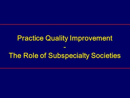 Practice Quality Improvement - The Role of Subspecialty Societies.