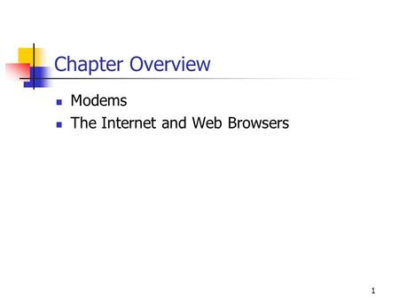 1 Chapter Overview Modems The Internet and Web Browsers.