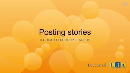 Posting stories A GUIDE FOR GROUP LEADERS. INTRODUCTION There are three options for posting stories: A simple text only story with no pictures, A story.