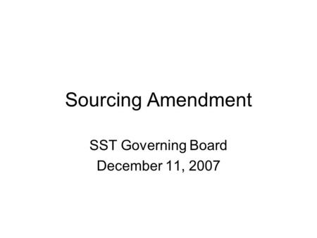 Sourcing Amendment SST Governing Board December 11, 2007.