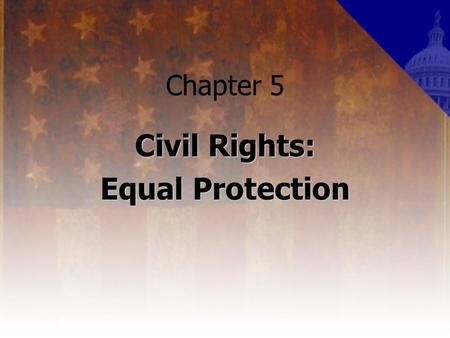 Chapter 5 Civil Rights: Equal Protection. Civil Rights All rights rooted in the Fourteenth Amendments' guarantee of equal protection under the law what.