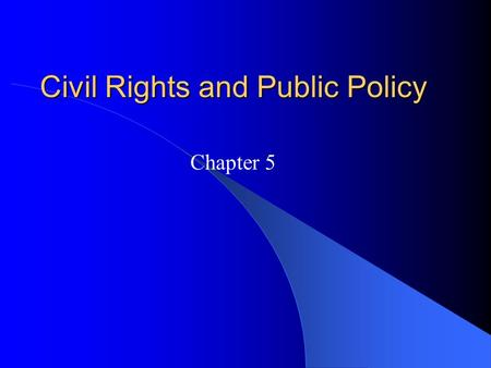 Civil Rights and Public Policy Chapter 5. Introduction Civil Rights: – Definition: Policies designed to protect people against arbitrary or discriminatory.