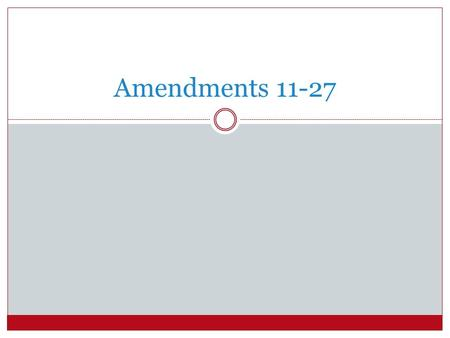 Amendments 11-27. ALL 17 OF THESE AMENDMENTS WERE PROPOSED BY A 2/3 VOTE IN THE HOUSE OF REPRESENTATIVES AND THE US SENATE NONE OF THE 17 AMENDMENTS THAT.
