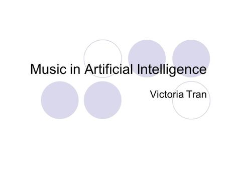 Music in Artificial Intelligence Victoria Tran. Why Music in Artificial Intelligence? Technology is improving every day, so music is beginning to depend.