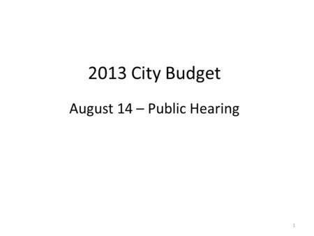 2013 City Budget August 14 – Public Hearing 1. 2013 Budget Overview $416,171 increase for FT/PT employee salaries (1.7% COLA; 2.0% merit; plus negotiated.