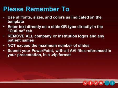 "Please Remember To Use all fonts, sizes, and colors as indicated on the template Enter text directly on a slide OR type directly in the ""Outline"" tab REMOVE."