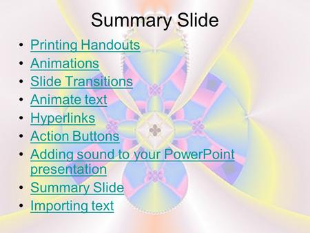 Summary Slide Printing Handouts Animations Slide Transitions Animate text Hyperlinks Action Buttons Adding sound to your PowerPoint presentationAdding.