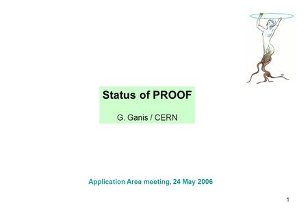 1 Status of PROOF G. Ganis / CERN Application Area meeting, 24 May 2006.
