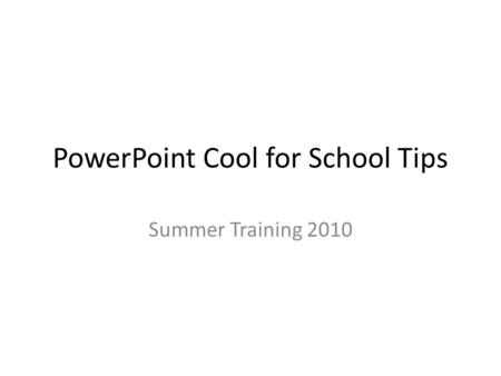 PowerPoint Cool for School Tips Summer Training 2010.