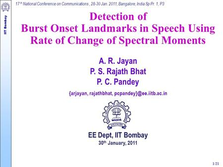 IIT Bombay 17 th National Conference on Communications, 28-30 Jan. 2011, Bangalore, India Sp Pr. 1, P3 1/21 Detection of Burst Onset Landmarks in Speech.