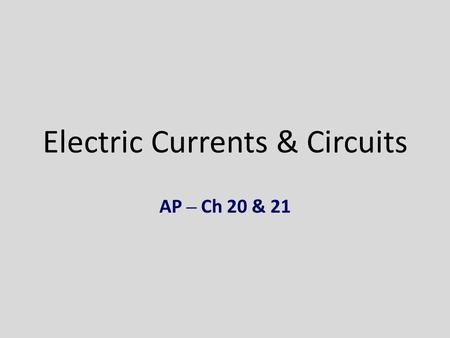 Electric Currents & <strong>Circuits</strong> AP – Ch 20 & 21. Intro Stuff <strong>Circuit</strong>? – Power Supply – Resistance.