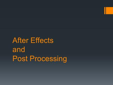 After Effects and Post Processing.