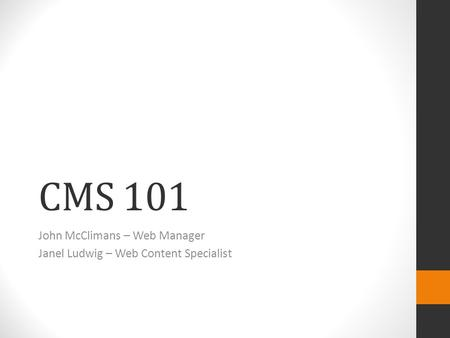 CMS 101 John McClimans – Web Manager Janel Ludwig – Web Content Specialist.