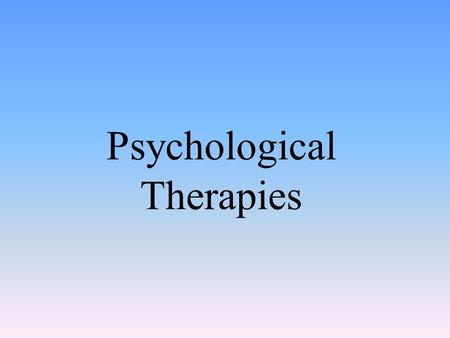 Psychological Therapies. Introduction Psychotherapy Emotionally charged, confiding interaction between a trained therapist and someone who suffers from.