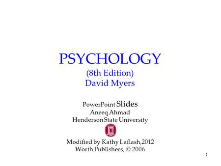 1 PSYCHOLOGY (8th Edition) David Myers PowerPoint Slides Aneeq Ahmad Henderson State University Modified by Kathy Laflash,2012 Worth Publishers, © 2006.