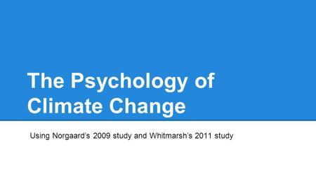 The Psychology of Climate Change Using Norgaard's 2009 study and Whitmarsh's 2011 study.