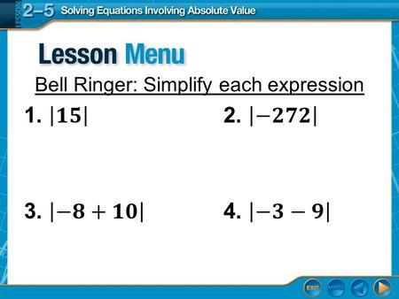 2-5 Solving Equations Involving Absolute Value Objectives –I can solve equations using absolute value –I can solve absolute value equations with coefficients.