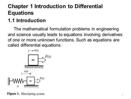 1 Chapter 1 Introduction to Differential Equations 1.1 Introduction The mathematical formulation problems in engineering and science usually leads to equations.