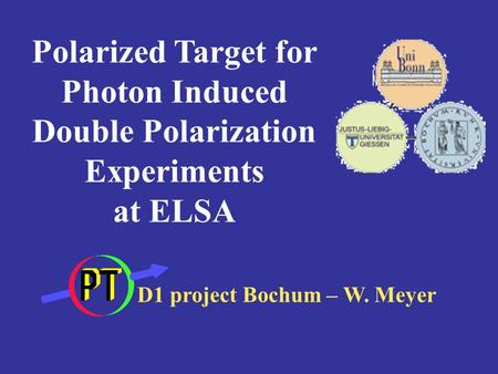 Polarized Target for Photon Induced Double Polarization Experiments at ELSA D1 project Bochum – W. Meyer.