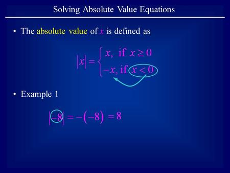 Solving Absolute Value Equations The absolute value of x is defined as Example 1.