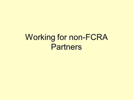 Working for non-FCRA Partners. Asha-India and FCRA Asha-India has regular FCRA registration, with a separate bank account for the foreign funds. Every.