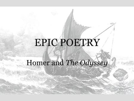 "EPIC POETRY Homer and The Odyssey. What do we mean by ""Epic""? Epics reveal powerful qualities, such as heroism, majesty, and bravery. They tell stories."