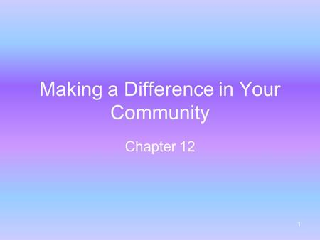 1 Making a Difference in Your Community Chapter 12.