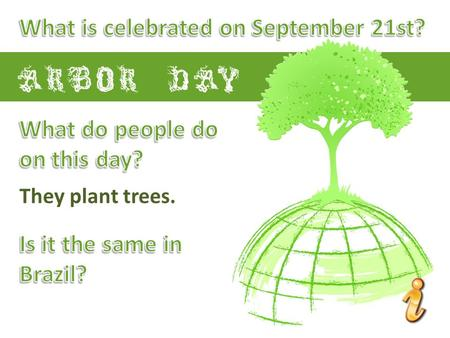 Arbor day They plant trees.. arbor day They plant trees.