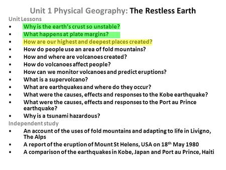 Unit 1 Physical Geography: The Restless Earth Unit Lessons Why is the earth's crust so unstable? What happens at plate margins? How are our highest and.