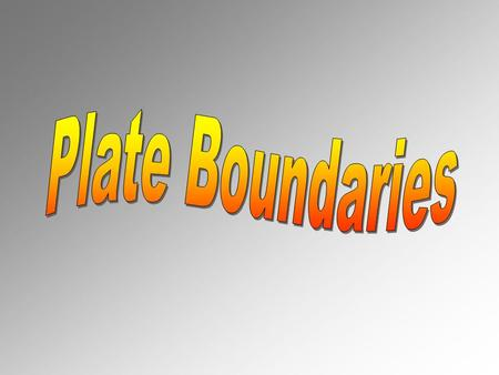 A plate boundary is where the edges of two plates meet.A plate boundary is where the edges of two plates meet. There are 3 types of boundaries:There are.