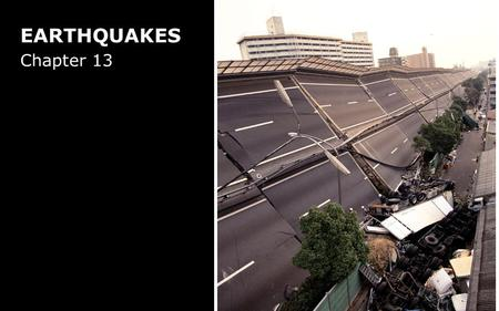 EARTHQUAKES Chapter 13. STRESS BUILDS UNTIL IT EXCEEDS ROCK STRENGTH Local rock strength Stress Earthquakes Time.