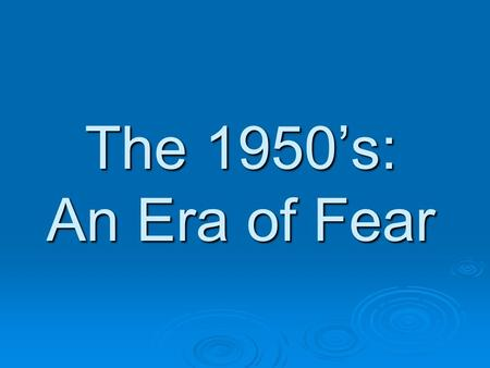 The 1950's: An Era of Fear. The Cold War  A state of political tension and military rivalry between nations  Hot war = soldiers guns and battles  Cold.