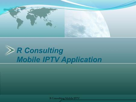 R Consulting Mobile IPTV Application R Consulting Mobile IPTV 1.