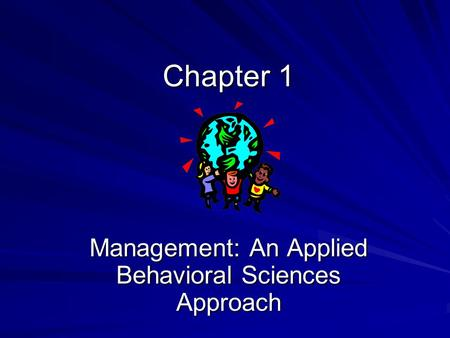 Chapter 1 Management: An Applied Behavioral Sciences Approach.