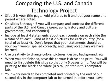 Comparing the U.S. and Canada Technology Project Slide 2 is your title page. Add pictures to it and put your name and period where noted. On slides 3 through.