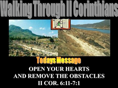 OPEN YOUR HEARTS AND REMOVE THE OBSTACLES II COR. 6:11-7:1.
