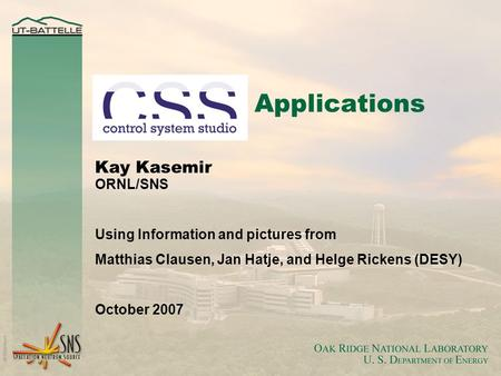 Applications Kay Kasemir ORNL/SNS Using Information and pictures from Matthias Clausen, Jan Hatje, and Helge Rickens (DESY) October 2007.