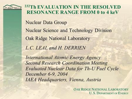 232 Th EVALUATION IN THE RESOLVED RESONANCE RANGE FROM 0 to 4 keV Nuclear Data Group Nuclear Science and Technology Division Oak Ridge National Laboratory.