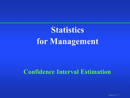 Lesoon. 4 - 1 Statistics for Management Confidence Interval Estimation.