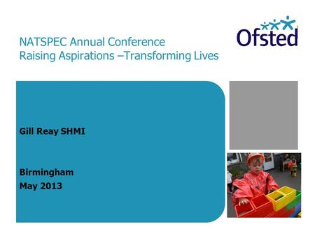 NATSPEC Annual Conference Raising Aspirations –Transforming Lives Gill Reay SHMI Birmingham May 2013.