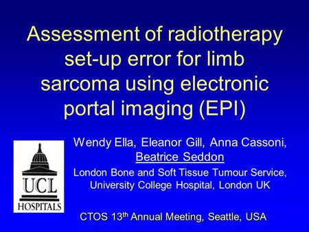 Assessment of radiotherapy set-up error for limb sarcoma using electronic portal imaging (EPI) Wendy Ella, Eleanor Gill, Anna Cassoni, Beatrice Seddon.