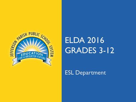 Jpschools.org ELDA 2016 GRADES 3-12 ESL Department.