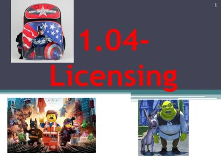 1.04- Licensing 1. OBJECTIVES Obj. A - Explain the purpose of licensing in sport/event marketing. Obj. B Explain the benefits and risks of licensing.