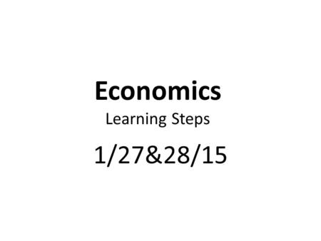 Economics Learning Steps 1/27&28/15. The Law of Demand And The Law Supply Test.