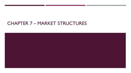 CHAPTER 7 – MARKET STRUCTURES. SECTION 1 – WHAT IS PERFECT COMPETITION?  Perfect Competition – ideal model of a market economy  Characteristics of a.