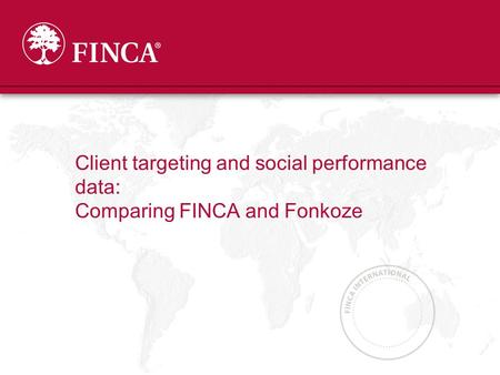 Client targeting and social performance data: Comparing FINCA and Fonkoze.