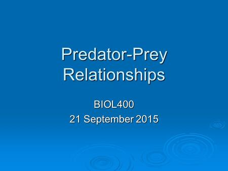 Predator-Prey Relationships BIOL400 21 September 2015.