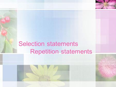 Selection statements Repetition statements. Lesson plan Main concepts Practice session –If- then –Switch –Nested if.